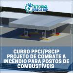 Curso PPCI/PSCIP 2021 Projeto de Combate a Incêncio para Postos de Combustíveis